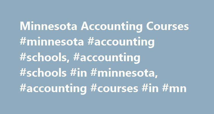 Minnesota Accounting Courses #minnesota #accounting #schools, #accounting #schools #in #minnesota, #accounting #courses #in #mn http://china.remmont.com/minnesota-accounting-courses-minnesota-accounting-schools-accounting-schools-in-minnesota-accounting-courses-in-mn/  # Accounting Schools in Minnesota Accounting schools in Minnesota offer associate s, bachelor s, and master s degrees. These degrees are usually completed as part of a student s studies in business, management, or computer…