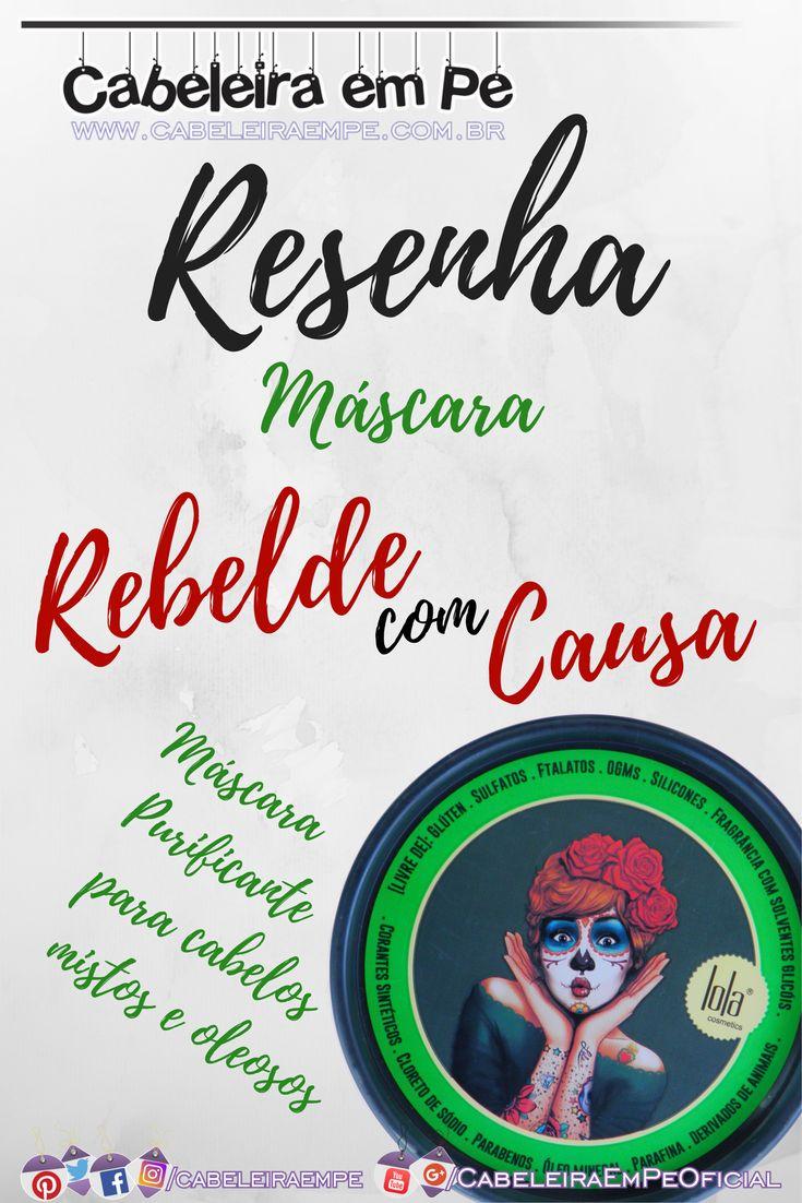 Máscara Purificante para Cabelos Mistos e Oleosos Rebelde com Causa - Lola Cosmetics (Resenha no link)