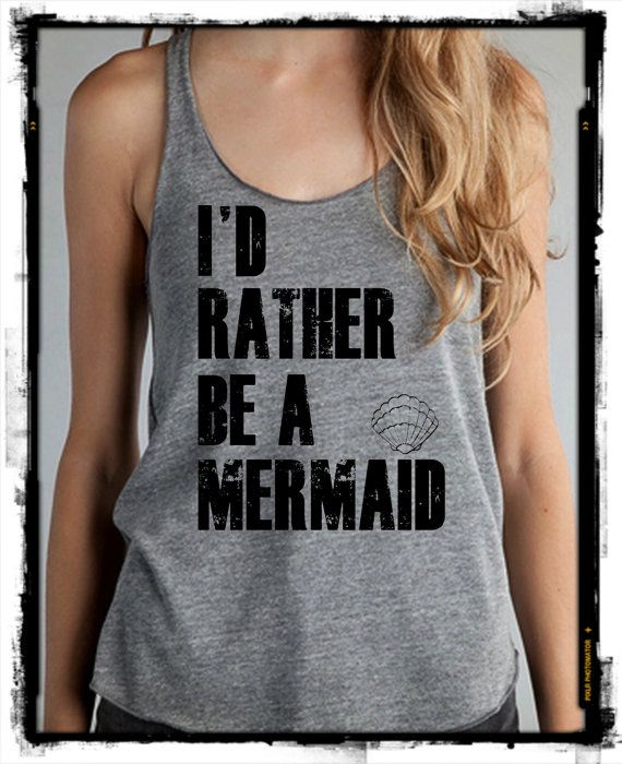 I'd rather be a MERMAID Girls Ladies Heathered Tank Top Shirt silkscreen screenprint Alternative Apparel on Etsy, $20.00