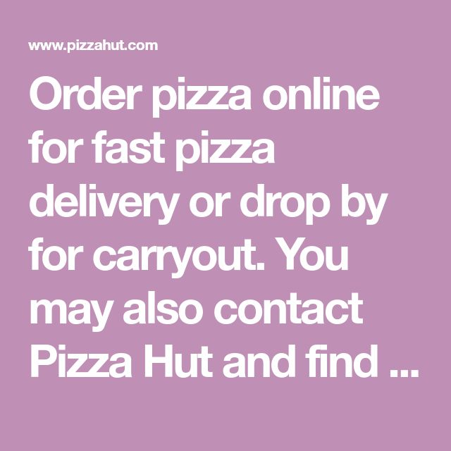 Order pizza online for fast pizza delivery or drop by for carryout. You may also contact Pizza Hut and find out about our catering services for your next big event.