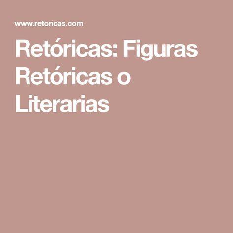 Retóricas: Figuras Retóricas o Literarias