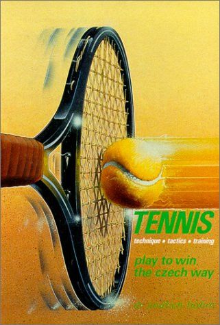 Tennis Technique Tactics Training: Play to Win the Czech Way
