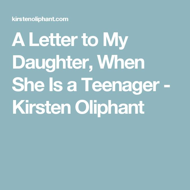 A Letter to My Daughter, When She Is a Teenager - Kirsten Oliphant