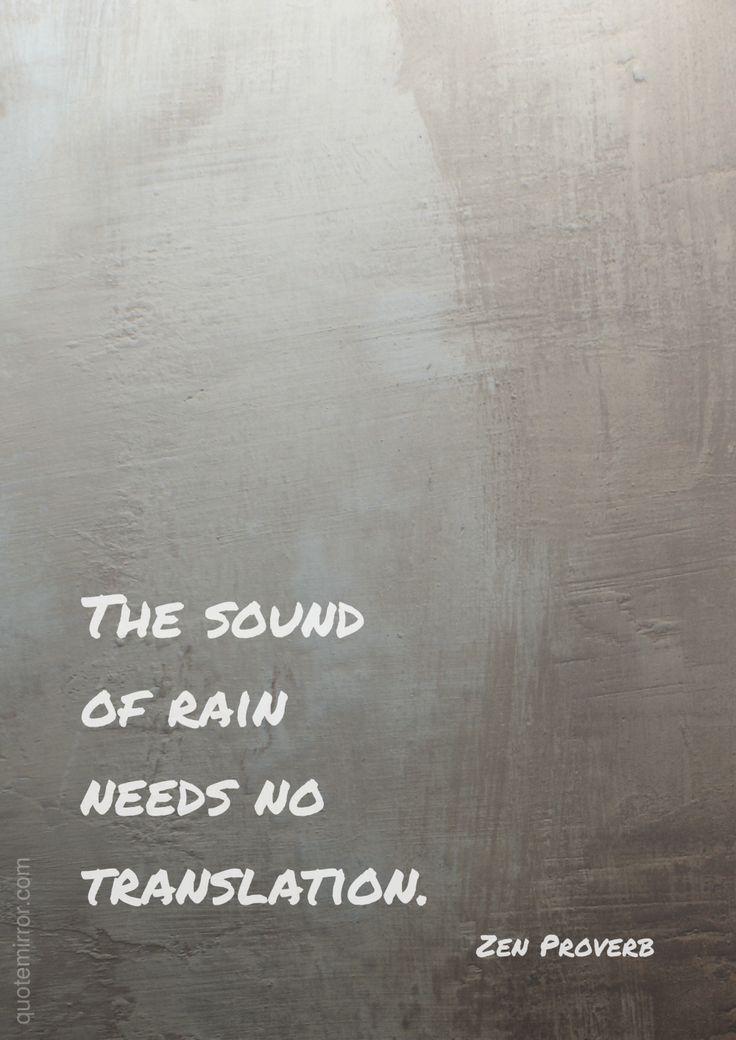 The sound of rain needs no translation.  – #translatation #wisdom #zen http://www.quotemirror.com/proverbs/the-sound-of-rain/