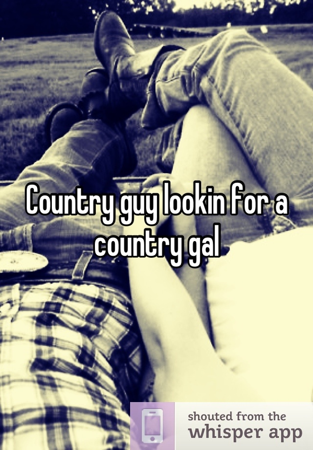 Country guy lookin for a country gal