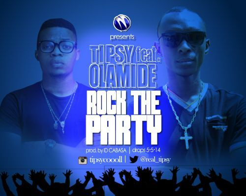 """MRSHUSTLE MUSIC: """"ROCK THE PARTY"""" BY TIPSY FT. OLAMIDE"""