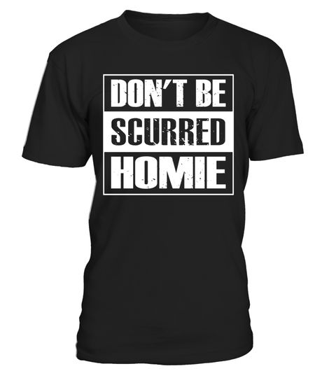 "# Don't Be Scurred Homie Scared MMA Combat Sport BJJ T-shirt .  Special Offer, not available in shops      Comes in a variety of styles and colours      Buy yours now before it is too late!      Secured payment via Visa / Mastercard / Amex / PayPal      How to place an order            Choose the model from the drop-down menu      Click on ""Buy it now""      Choose the size and the quantity      Add your delivery address and bank details      And that's it!      Tags: Don't Be Scurred Homie…"