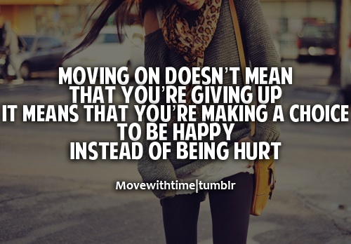 Moving on doesn't mean that you're giving up it means that you're