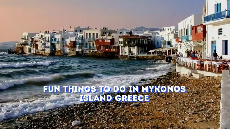 Mykonos Greece Things To Do In
