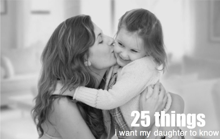 25 things i want my daughter to know
