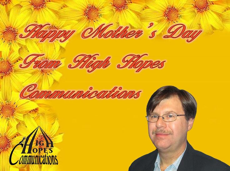Happy Mother's Day  from High Hopes Communications www.highhopescommunications.ca