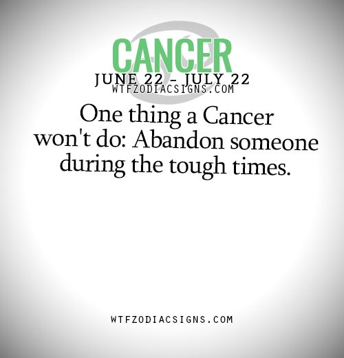 One thing a Cancer Zodiac Sign ♋  won't do: Abandon someone during the tough times.