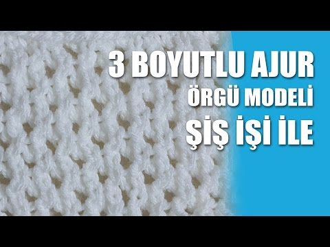 3 BOYUTLU AJUR Örgü Modeli - Şiş İşi İle Örgü Modelleri - YouTube