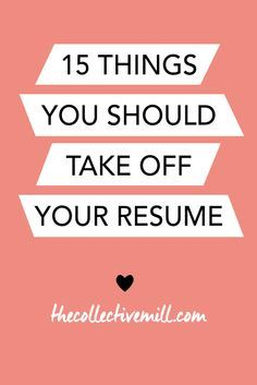 15 Things You Should Take Off Your Resume: A resume is one of the most important tools when looking for a new job opportunity. However, it can be hard to remember exactly what you should or should not put on your resume. That's why I wanted to create a list that you can use before sending it off. Click the link to find out what you should take off you resume before applying for any new job opportunity. TheCollectiveMill.com