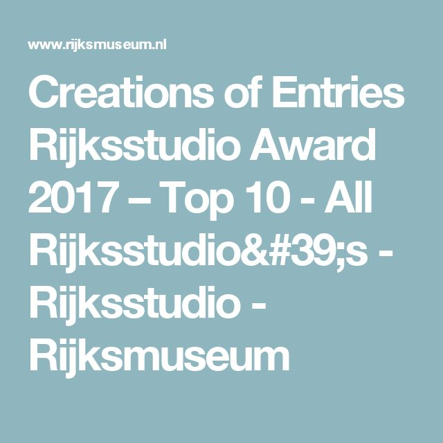 Creations of Entries Rijksstudio Award 2017 – Top 10 - All Rijksstudio's - Rijksstudio - Rijksmuseum