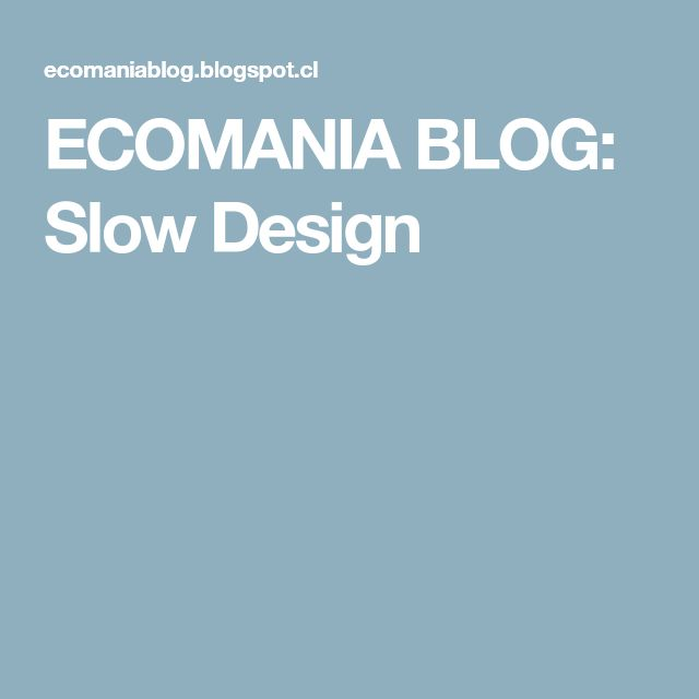 ECOMANIA BLOG: Slow Design