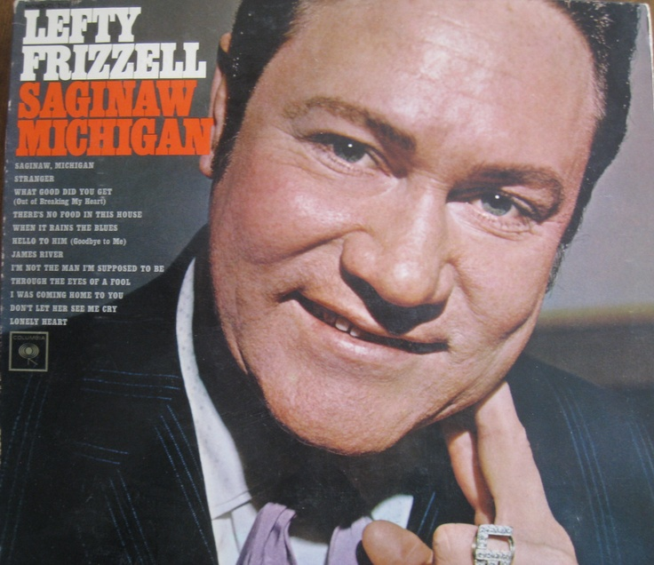 "Lefty Frizzell's song ""Saginaw, Michigan"" was a hit in the 60's.  ""I was born in Saginaw, Michigan...""  Me too!"