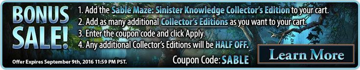 Bonus Sale! Buy Sable Maze 6: Sinister Knowledge Collector's Edition and get any additional Collector's Editions HALF OFF! Use coupon code SABLE at checkout. Offer valid September 8-9, 2016. #sale #discount #sablemaze #library #games #pc #mac #casual #hiddenobject #offer #puzzle #casualgame #adventure http://www.bigfishgames.com/games/11572/sable-maze-sinister-knowledge-ce/?channel=affiliates&identifier=af5dc3355635