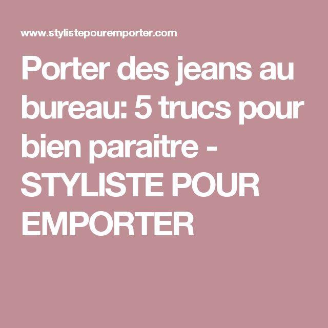 Porter des jeans au bureau: 5 trucs pour bien paraitre           -            STYLISTE POUR EMPORTER