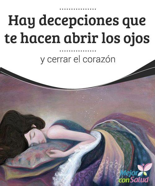 Hay decepciones que te hacen abrir los ojos y cerrar el corazón  ¿Cuántas decepciones te has llevado a lo largo de tu vida? Seguramente, muchas. No obstante, hay algunas que nos han hecho cambiar de algún modo.
