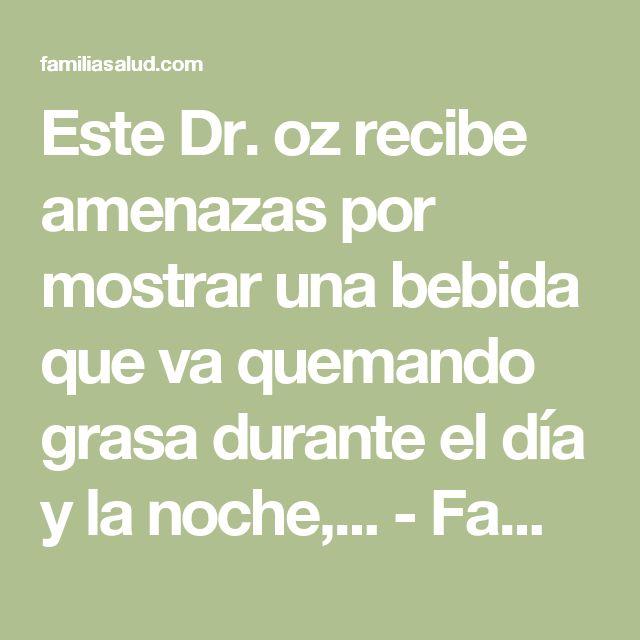 Este Dr. oz recibe amenazas por mostrar una bebida que va quemando grasa durante el día y la noche,... - FamiliaSalud.com