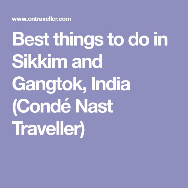 Best things to do in Sikkim and Gangtok, India (Condé Nast Traveller)