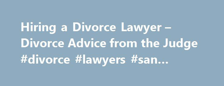 Hiring a Divorce Lawyer – Divorce Advice from the Judge #divorce #lawyers #san #antonio http://michigan.nef2.com/hiring-a-divorce-lawyer-divorce-advice-from-the-judge-divorce-lawyers-san-antonio/  # Hiring a Divorce Lawyer If you decide to hire a lawyer to help with your divorce, it is important to choose one who is a good fit for you and your situation. There are several reasons why you might not fit well with a particular lawyer. Some potential clients are clear from the start that they…