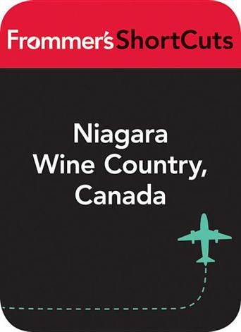 Niagara Wine Country, Canada: Frommer's ShortCuts - Frommer's ShortCuts give you exactly what you need for your trip to Niagara Wine Country—and no more. (Bilbary Town Library: Good for Readers, Good for Libraries)