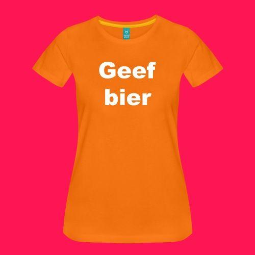 Vrouwen T-shirt 'Geef bier' - Vrouwen Premium T-shirt