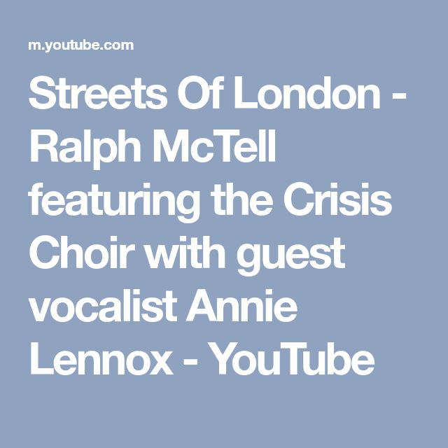 Streets Of London - Ralph McTell featuring the Crisis Choir with guest vocalist Annie Lennox - YouTube