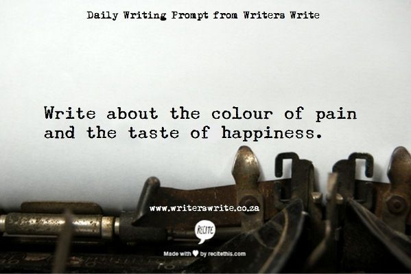 """Write about the colour of pain and the taste of happiness"" Daily Writing Prompt - Writers Write Creative Blog #writing"