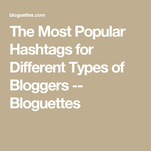 The Most Popular Hashtags For Different Types Of Bloggers