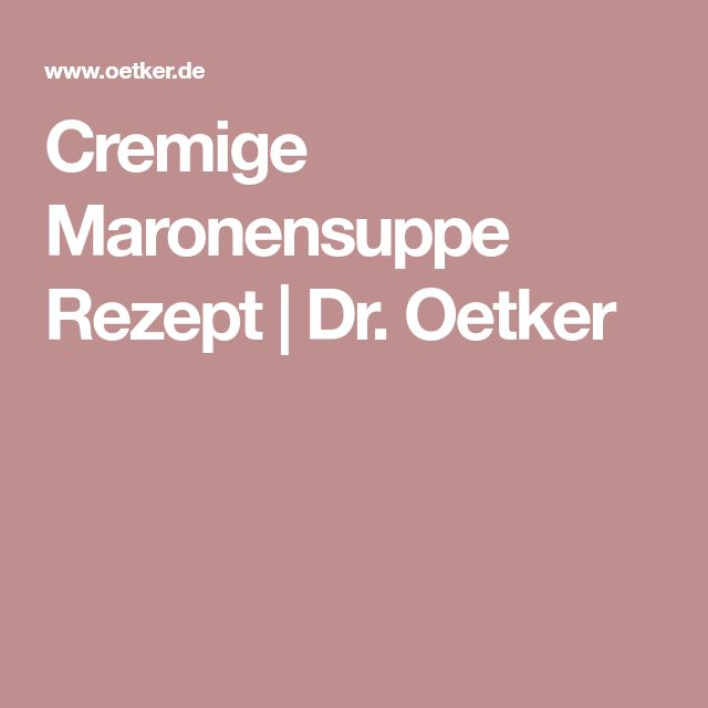 Cremige Maronensuppe Rezept | Dr. Oetker