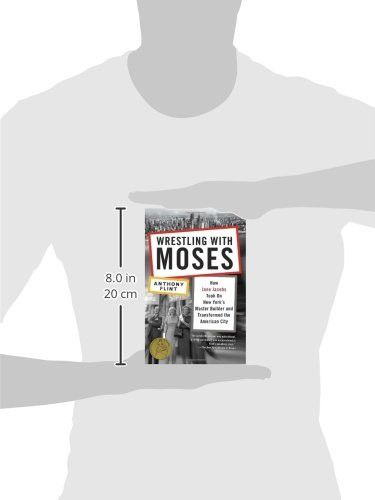 Wrestling with Moses: How Jane Jacobs Took On New York's Master Builder and Transformed the American