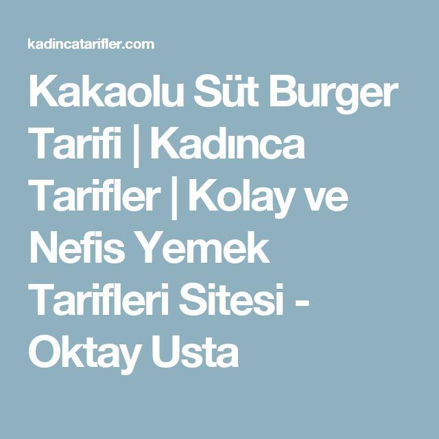Kakaolu Süt Burger Tarifi | Kadınca Tarifler | Kolay ve Nefis Yemek Tarifleri Sitesi - Oktay Usta