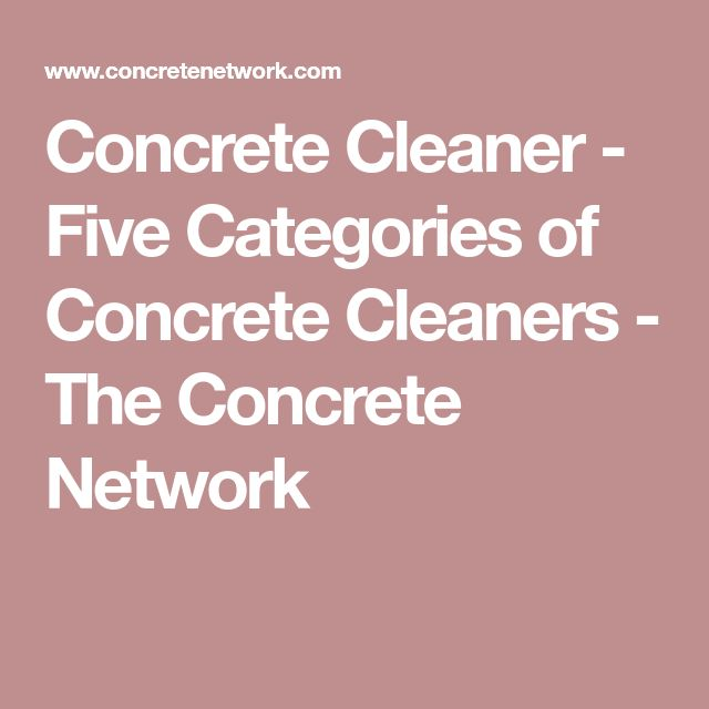 Concrete Cleaner - Five Categories of Concrete Cleaners - The Concrete Network