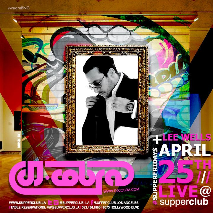 COBRA- Friday, April 25 2014. Tickets available at www.supperclub.la Doors open at 10:00 pm Arrive early to ensure entry, Entry based on Capacity of Venue as indicated by the Los Angeles Fire Department Must be 21+ with a government issued ID to enter Venue. Cover charge may apply. #supperfridays #weareBNG