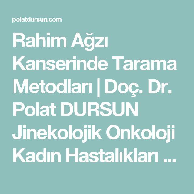 Rahim Ağzı Kanserinde Tarama Metodları | Doç. Dr. Polat DURSUN Jinekolojik Onkoloji Kadın Hastalıkları ve Doğum Uzmanı