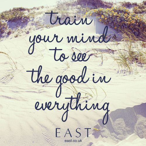 Train Your Mind To See The Good In Everything Quote Quotes