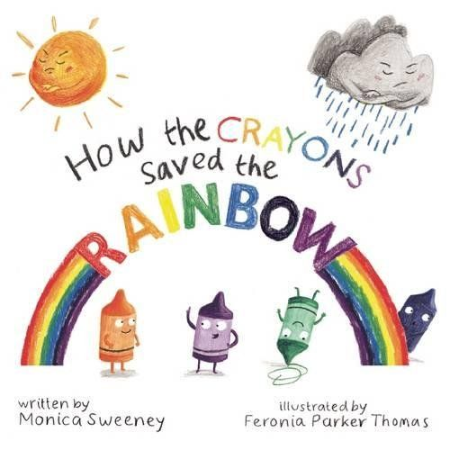 How the Crayons Saved the Rainbow by Monica Sweeney