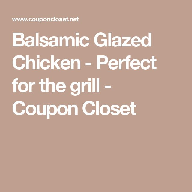 Balsamic Glazed Chicken - Perfect for the grill - Coupon Closet