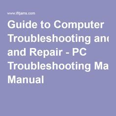 Guide to Computer Troubleshooting and Repair - PC Troubleshooting Manual