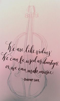 44 best barbara sher inspiration images on pinterest inspire day 210 we are like violins we can be used as doorstops or fandeluxe Image collections