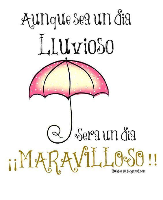 Aunque sea un dia lluvioso, sera un dia maravilloso