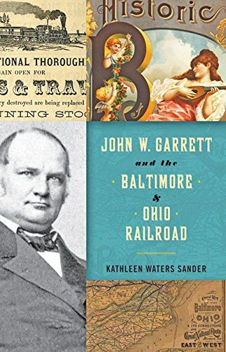 John W. Garrett and the Baltimore and Ohio Railroad