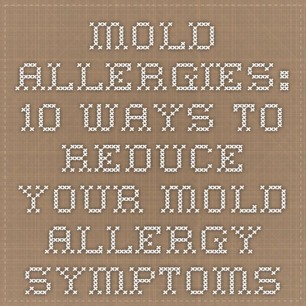 Mold Allergies: 10 Ways to Reduce Your Mold Allergy Symptoms