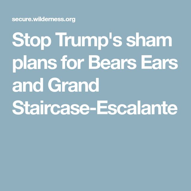 Stop Trump's Sham Plans For Bears Ears And Grand Staircase