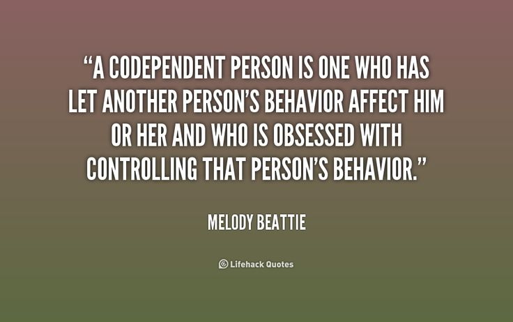 A codependent person is one who has let another person's behavior affect him or her and who is obsessed with controlling that person's behavior. - Melody Beattie at Lifehack QuotesMelody Beattie at http://quotes.lifehack.org/by-author/melody-beattie/