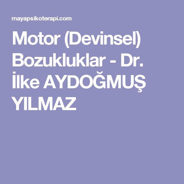 Motor (Devinsel) Bozukluklar - Dr. İlke AYDOĞMUŞ YILMAZ