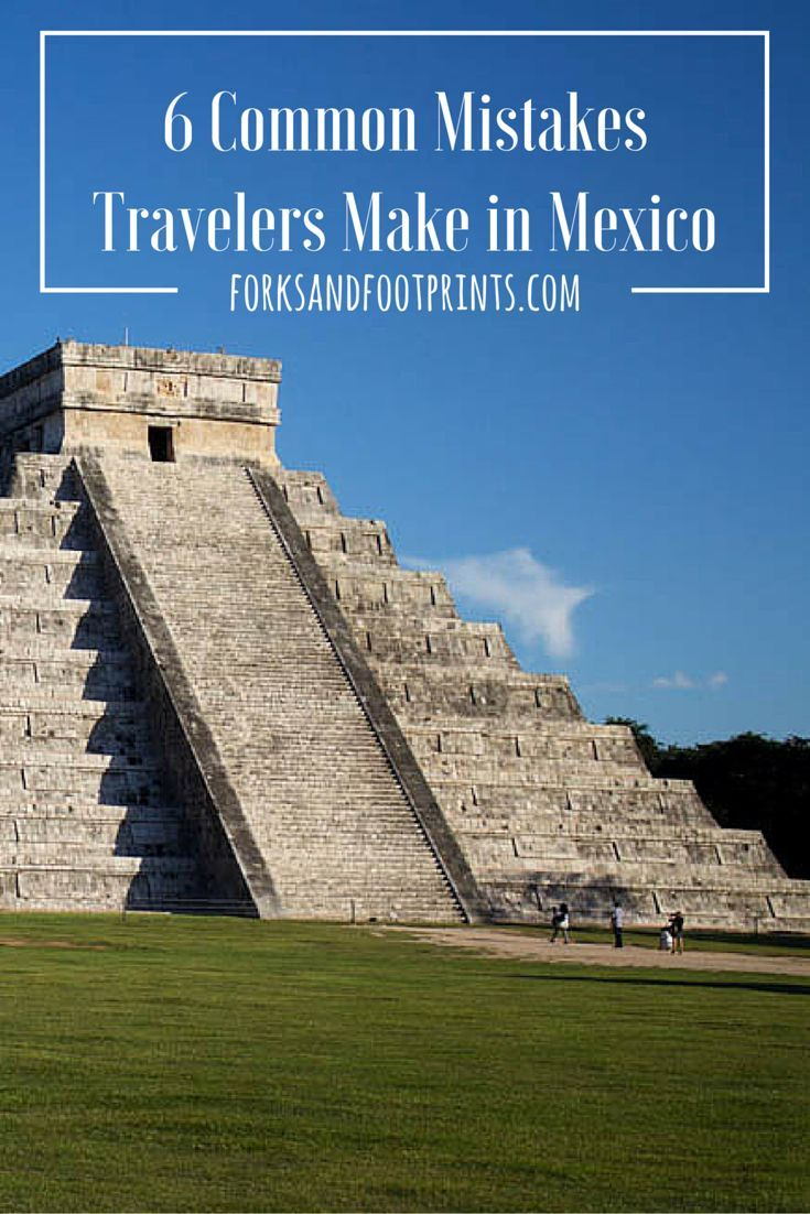 Read more about the mistakes that travelers make when visiting Mexico.